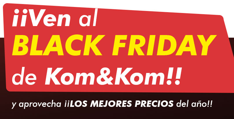 Ven al Black Friday de Kom&Kom